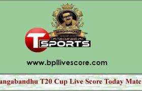 Bangabandhu T20 Cup Live Score Today Match